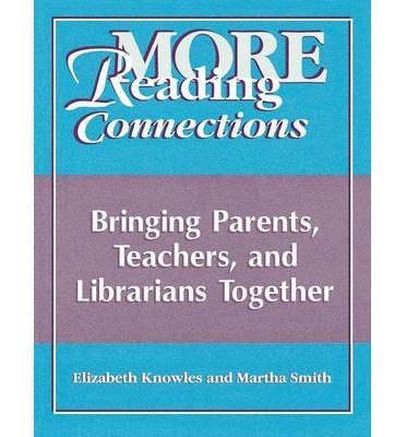 More Reading Connections: Bringing Parents, Teachers, and Librarians Together