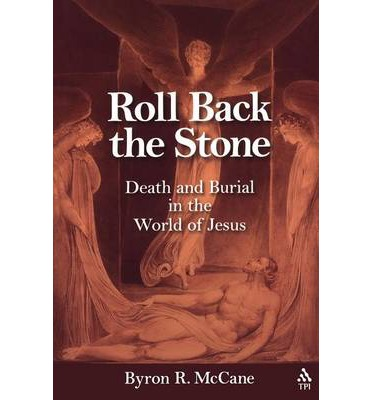 Roll Back the Stone: Death and Burial in the World of Jesus