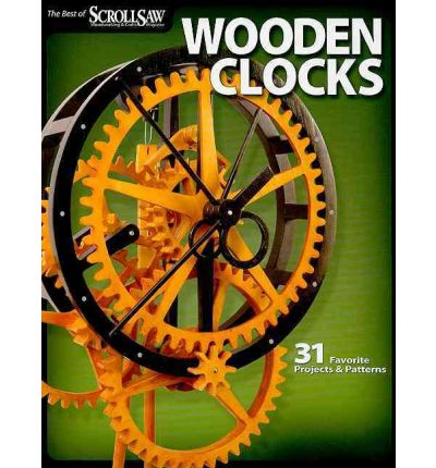 Wooden Clocks: 31 Favorite Projects and Patterns