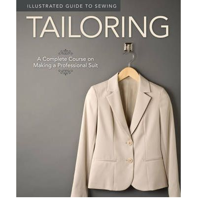 Tailoring: A Complete Course on Making a Professional Suit