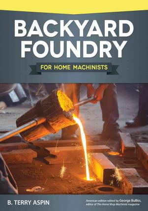 backyard foundry for home machinists b terry aspin 9781565238657
