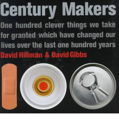 Century Makers: One Hundred Clever Things We Take for Granted Which Have Changed Our Lives over the Last One Hundred Years