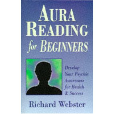 Aura Reading for Beginners: Develop Your Psychic Awareness for Health and Success