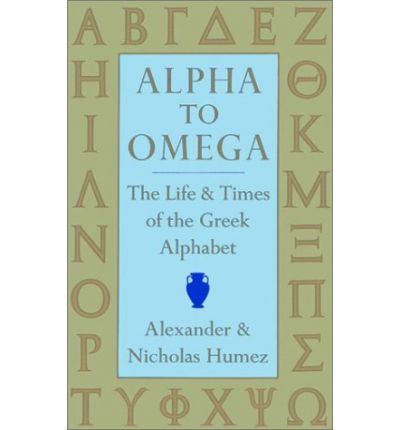 Alpha to Omega: The Life & Times of the Greek Alphabet