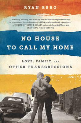 No House to Call My Home : Love, Family, and Other Transgressions