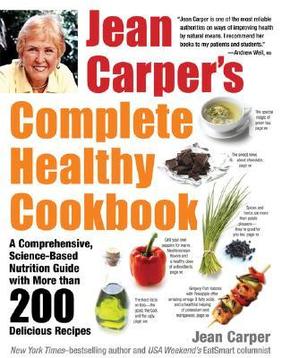 Jean Carper's Complete Healthy Cookbook: Featuring More Than 250 Favorite Recipes from USA Weekend'S