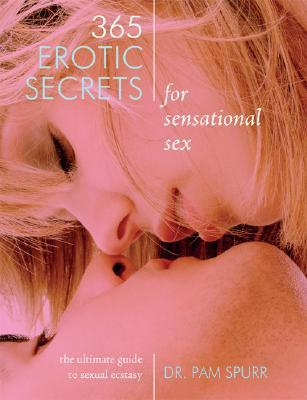 365 Erotic Secrets for Sensational Sex: The Ultimate Guide to Sexual Fantasy