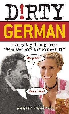 D!rty German: Everyday Slang from What's Up? to F*ck Off!