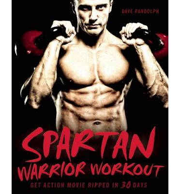 Spartan Warrior Workout: Get Action Movie Ripped in 30 Days