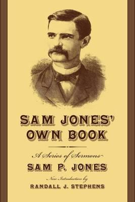 Sam Jones' Own Book: A Series of Sermons