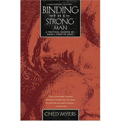 Binding the Strongest Man: A Political Reading of Mark's Story of Jesus