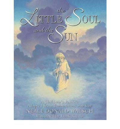 The Little Soul and the Sun: A Children's Parable