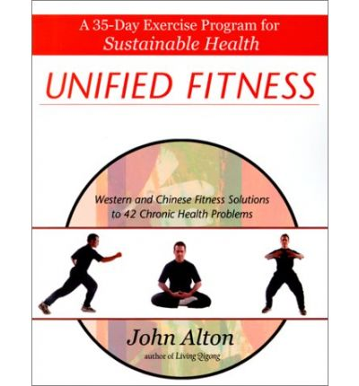 Unified Fitness: A 35-day Exercise Program for Sustainable Health - Western and Chinese Fitness Solutions to 42 Chronic Health Problems