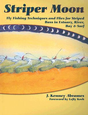 Striper Moon: Fly Fishing Techniques and Flies for Striped Bass in Estuary, River, Bay & Surf