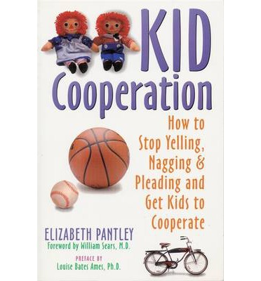 Kid Cooperation: How to Stop Yelling, Nagging and Pleading and Get Kids to Cooperate