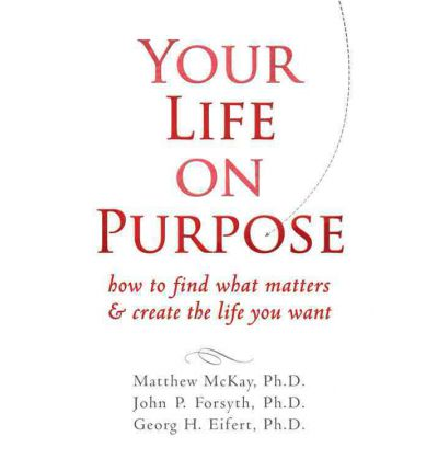 Your Life on Purpose: How to Find What Matters and Create the Life You Want