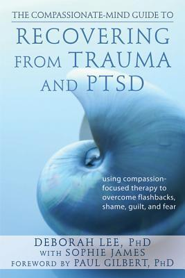 The Compassionate-mind Guide to Recovering from Trauma and PTSD