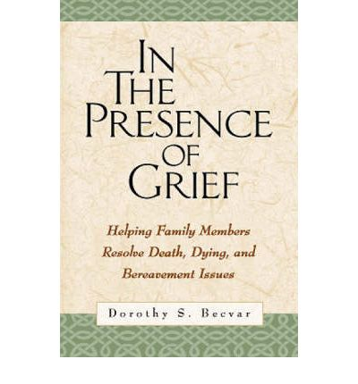 In the Presence of Grief: Helping Family Members Resolve Death, Dying, and Bereavement Issues