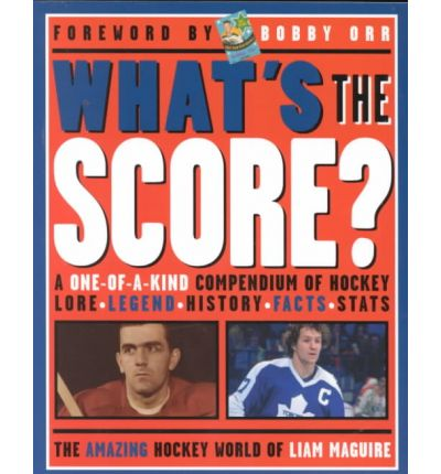 What's the Score?: A One-Of-A-Kind Compendium of Hockey Lore, Legend, History, Facts, and STATS