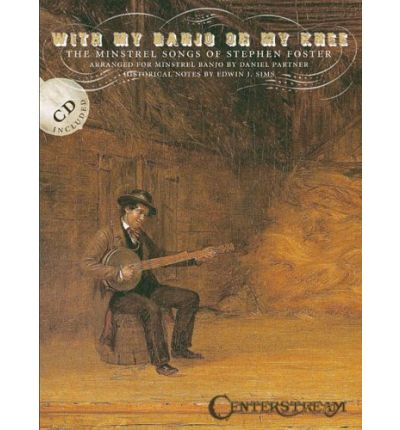 With My Banjo on My Knee: The Minstrel Songs of Stephen Foster