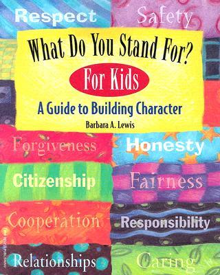 What Do You Stand For?: For Kids : A Guide to Building Character
