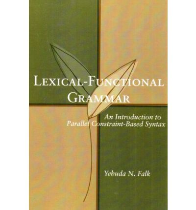 Lexical-Functional Grammar: An Introduction to Parellel Constraint-Based Syntax