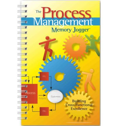 The Process Management Memory Jogger: Building Cross-Functional Excellence