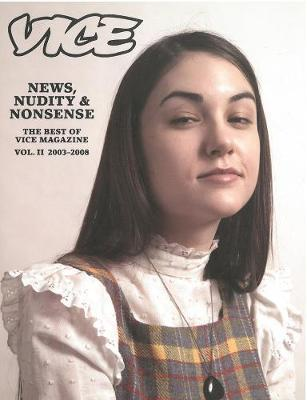"News, Nudity and Nonsense: 2003-2008 v. 2: Irresponsible Writing for Awkward Youth: The Best of ""Vice"" Magazine"
