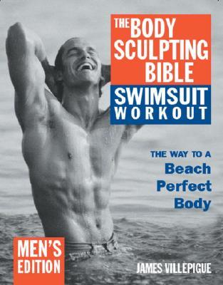 The Body Sculpting Bible Swimsuit Edition for Men: The Way to the Perfect Beach Body