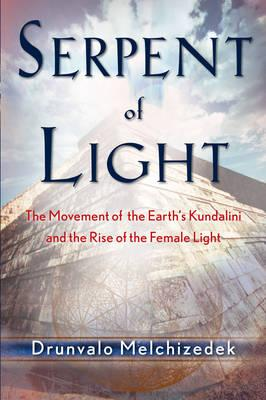 Serpent of Light 1949-2013: Beyond 2012: the Movement of the Earth's Kundalini and the Rise of the Female Light