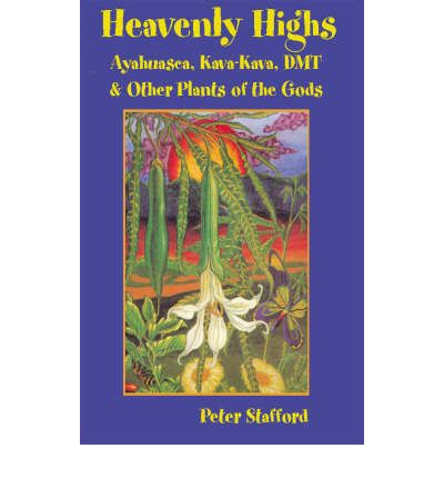 Heavenly Highs: Ayahuasca, Kava-Kava, DMT and Other Plants of the Gods