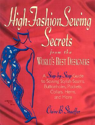 High Fashion Sewing Secrets Pb: A Step-by-Step Guide to Sewing Stylish Seams, Buttonholes, Pockets, Collars, Hems, and More