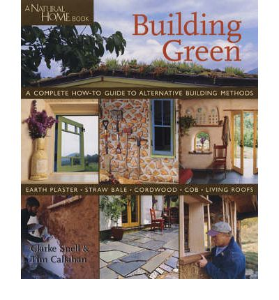 Building Green: A Complete How-to Guide to Alternative Building Methods