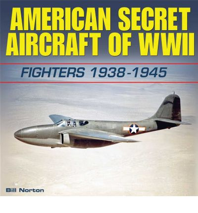 American Secret Aircraft of WWII: Fighters 1938 -1945