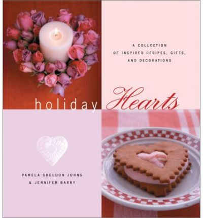 Holiday Hearts: A Collection of Inspired Recipes, Gifts and Decorations