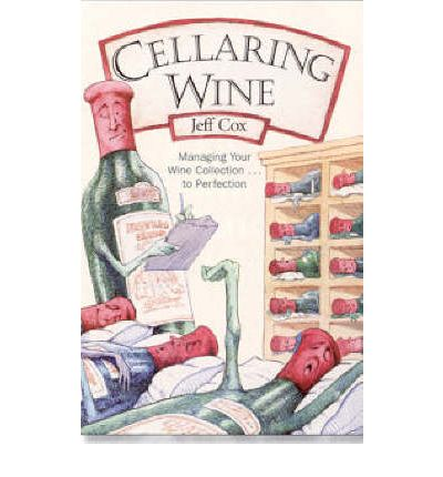 Cellaring Wine: Managing Your Wine Collection...to Perfecton