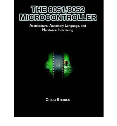 The 8051/8052 Microcontroller: Architecture, Assembly Language, and Hardware Interfacing