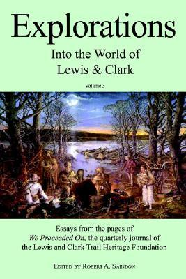 eBooks for free Explorations into the World of Lewis and Clark V-3 of 3: v. 3 1582187657 by Robert A. Saindon"