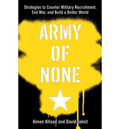Army of None: Strategies to Counter Military Recruitment, End War and Build a Better World