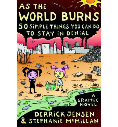 As the World Burns: 50 Simple Things You Can Do to Stay in Denial