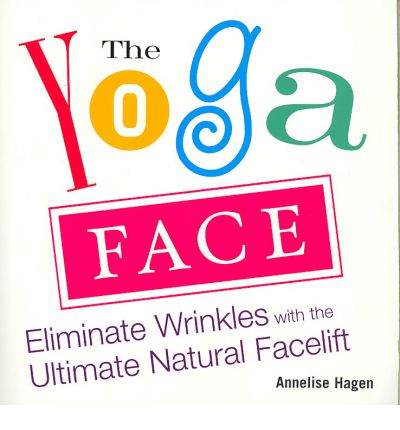 Yoga Face: Eliminate Wrinkles with the Ultimate Natural Facelift