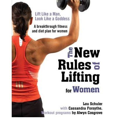 New Rules of Lifting for Women: Lift Like a Man, Look Like a Goddess