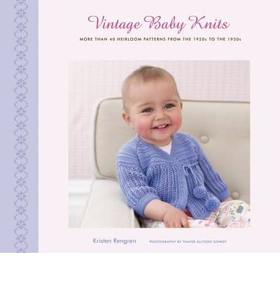 Vintage Baby Knits: More Than 40 Heirloom Patterns from the 1920s to the 1950s