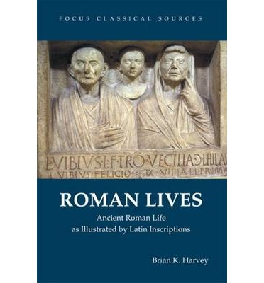 Roman Lives: Ancient Roman Life Illustrated by Latin Inscriptions