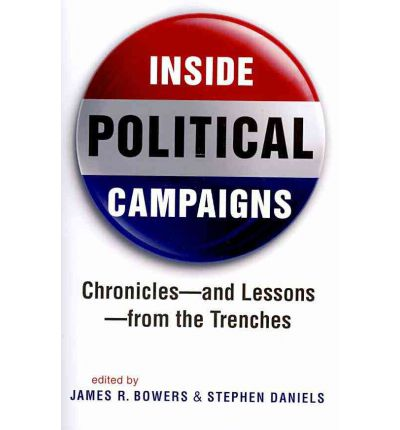 Inside Political Campaigns: Chronicles - and Lessons - from the Trenches