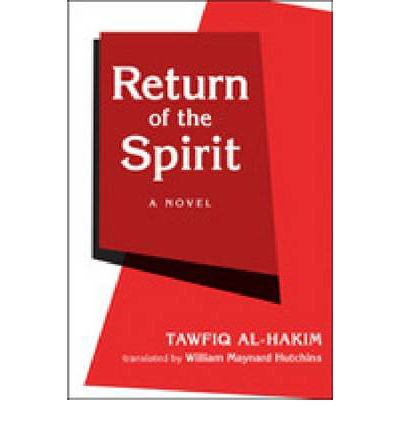 the nationalistic message in tawfiq al hakims novel return of the spirit Tawfiq al-hakim, newly translated and with an introduction by william maynard   spirit—return of the spirit with its strong expression of nationalist solidarity has.