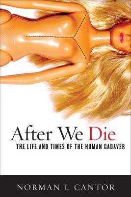 After We Die: The Life and Times of the Human Cadaver