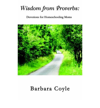 Wisdom from Proverbs : Devotions for Homeschooling Moms