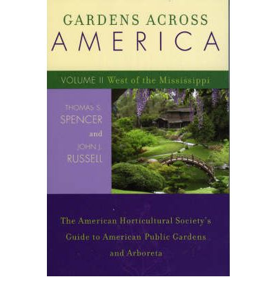 Gardens Across America, West of the Mississippi: The American Horticultural Society's Guide to American Public Gardens and Arboreta