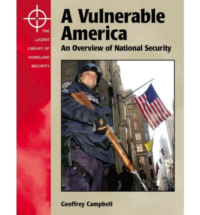 A Vulnerable America : An Overview of National Security